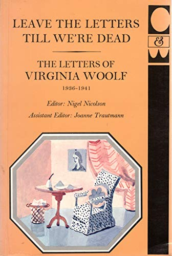 Letters of Virginia Woolf: Leave the Letters Till We're Dead, 1936-41 v. 6 (The Letters of Virginia Woolf) (0701125993) by Virginia; Nicolson, N. Woolf
