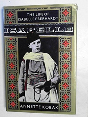9780701127732: Isabelle: the life of Isabelle Eberhardt
