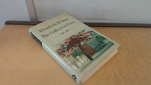 Elizabeth Bishop: The Collected Prose: Elizabeth Bishop