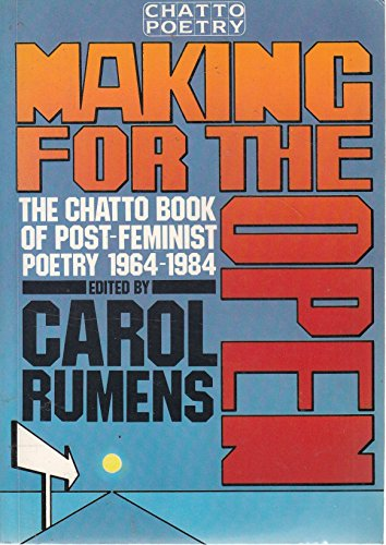Making for the Open: The Chatto Book of Post-Feminist Poetry, 1964-1984: Rumens, Carol