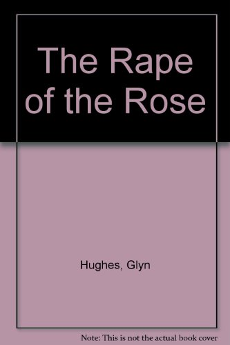 9780701128838: The Rape of the Rose