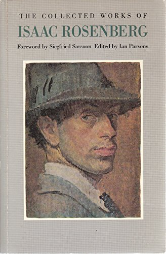 9780701128937: The Collected Works of Isaac Rosenberg: Poetry, Prose, Letters, Paintings and Drawings