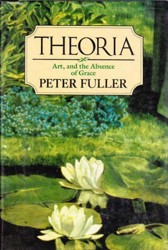 Theoria: Art and the Absence of Grace: Peter Fuller