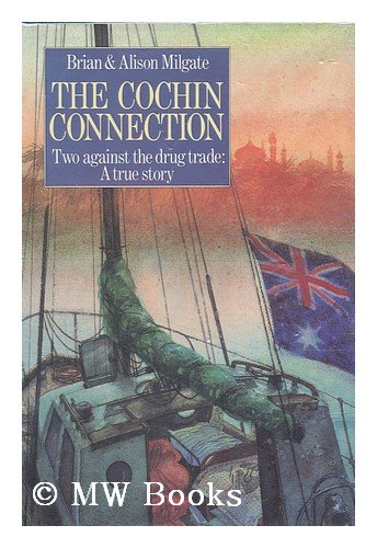The Cochin Connection: Two Against the Drug Trade - A True Story: Milgate, Brian; Milgate, Alison
