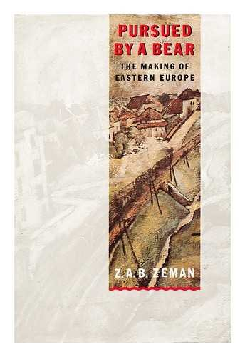 Pursued by a Bear: The Making of Eastern Europe (0701132469) by Zeman, Z. A. B.