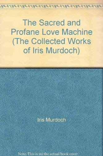 9780701132613: The Sacred and Profane Love Machine (The Collected Works of Iris Murdoch)