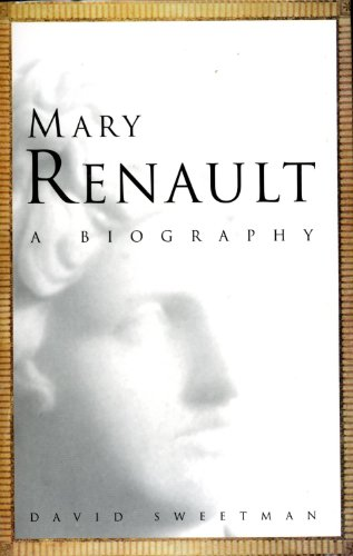Mary Renault a Biography: David Sweetman