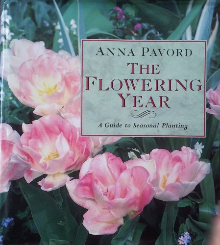 THE FLOWERING YEAR: GUIDE TO SEASONAL PLANTING: Anna Pavord