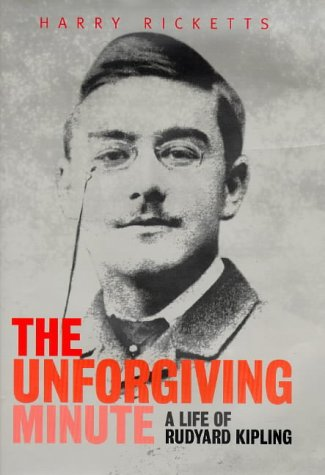 The Unforgiving Minute: Life of Rudyard Kipling: Harry Ricketts