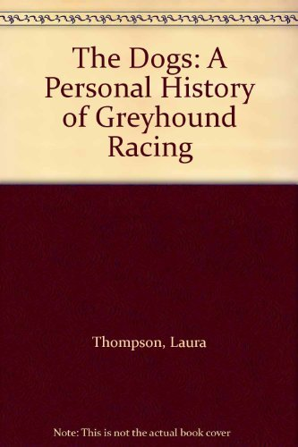 9780701138721: The Dogs: A Personal History of Greyhound Racing