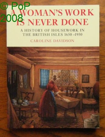 9780701139827: A Woman's Work Is Never Done: A History of Housework in the British Isles, 1650-1950