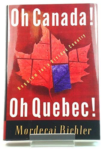 Oh Canada! Oh Quebec! Requiem For A Divided Country (0701146737) by Mordecai Richler