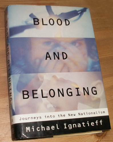 9780701160371: Blood and Belonging: Journeys into the New Nationalism