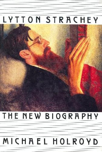 Lytton Strachey: The New Biography: Michael Holroyd