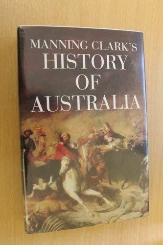 Manning Clark's History of Australia: Cathcart, Mich; Clark,