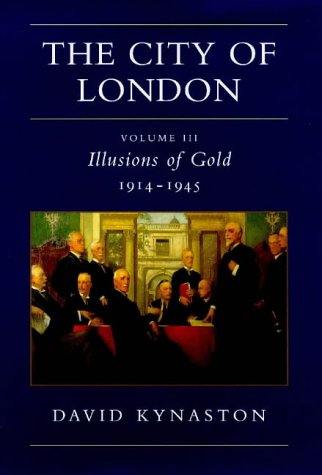 9780701161507: THE CITY OF LONDON: VOLUME III ILLUSIONS OF GOLD 1914-1945.