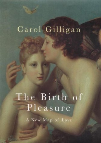 9780701162399: The Birth of Pleasure: A New Map of Love