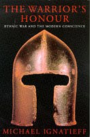9780701163242: The Warrior's Honour: Ethnic War and the Modern Conscience: Ethnic War and the Modern Consciousness