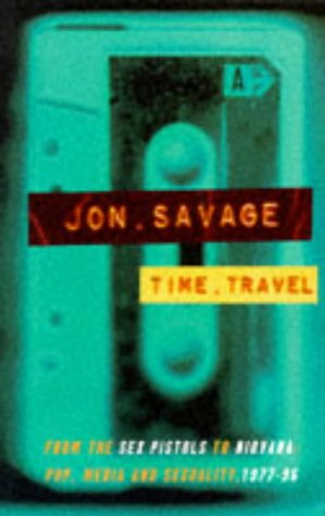 Time Travel - From the Sex Pistols to Nirvana: Pop, Media and Sexuality, 1976-96 (0701163607) by Jon Savage