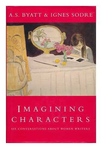 9780701165000: Imagining Characters: Six Conversations about Women Writers