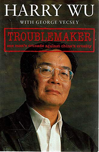 9780701165772: TROUBLEMAKER: ONE MAN'S CRUSADE AGAINST CHINA'S CRUELTY