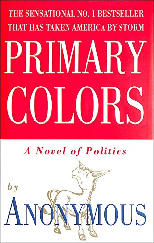 Primary Colors: A Novel of Politics: Anonymous