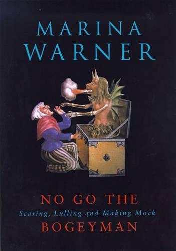 No Go The Bogeyman: Scaring, Lulling and Making Mock: Marina Warner