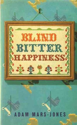 9780701166175: BLIND BITTER HAPPINESS