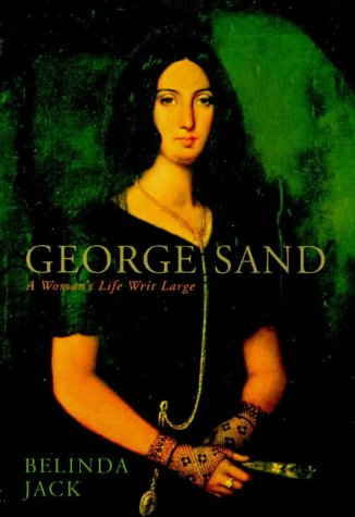 9780701166472: GEORGE SAND: A WOMAN'S LIFE WRIT LARGE