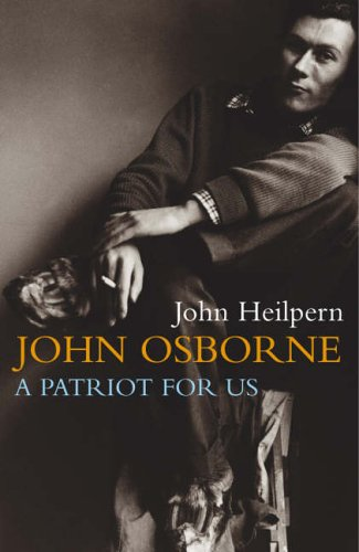 9780701167806: John Osborne: A Patriot for Us