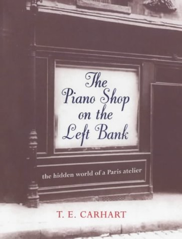 The Piano Shop on the Left Bank : Discovering a Forgotten Passion in a Paris Atelier