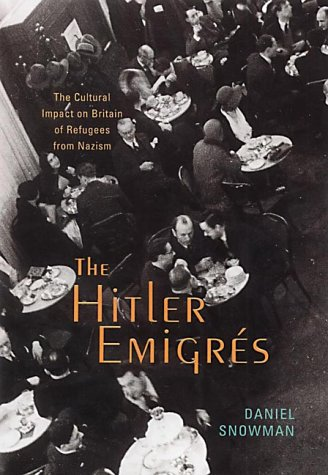 The Hitler Emigres: The Cultural Impact on Britain of Refugees from Nazism: Snowman, Daniel