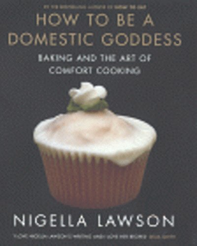 How To Be A Domestic Goddess. Baking and the Art of Comfort Cooking