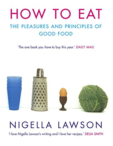 How To Eat: Pleasures And Principles of Good Food: Nigella Lawson