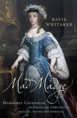 9780701169299: Mad Madge: Margaret Cavendish, Duchess of Newcastle, royalist, writer and romantic
