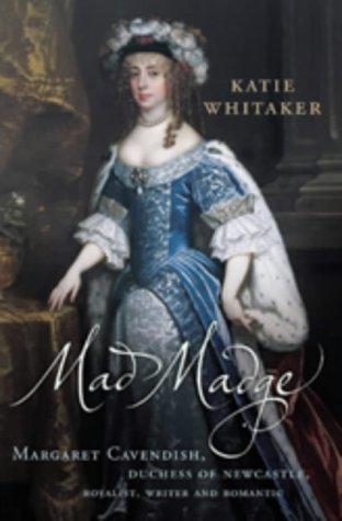 Mad Madge: Margaret Cavendish, Duchess of Newcastle,: WHITAKER, Katie