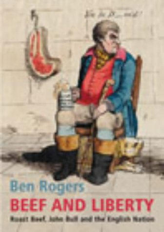 9780701169800: Beef And Liberty: Roast Beef, John Bull and the English Nation: Roast Beef, John Bull and the English Patriots
