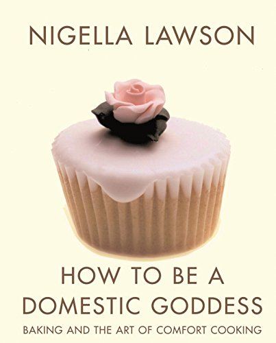 9780701171087: How To Be A Domestic Goddess: Baking and the Art of Comfort Cooking