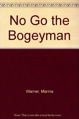 9780701172008: No Go the Bogeyman: Scaring, Lulling and Making Mock by Warner, Marina (1998) Hardcover