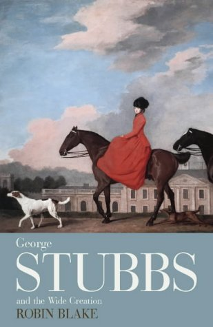 9780701173050: George Stubbs and the Wide Creation: Animals, people and places in the life of George Stubbs, 1724-1806
