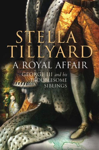 A Royal Affair : George III and His Troublesome Siblings: Tillyard, Stella