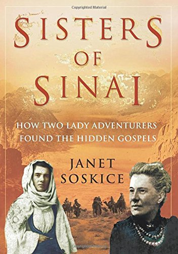 9780701173418: Sisters Of Sinai: How Two Lady Adventurers Found the Hidden Gospels: How Two Lady Adventurers Unearthed the Hidden Gospels