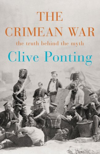 The Crimean War: The Truth Behind the Myth: Ponting, Clive