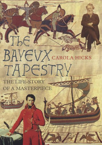 9780701174637: The Bayeux Tapestry: The Life Story of a Masterpiece