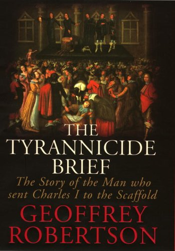 9780701176020: The Tyrannicide Brief: The Man Who Sent Charles I to the Scaffold