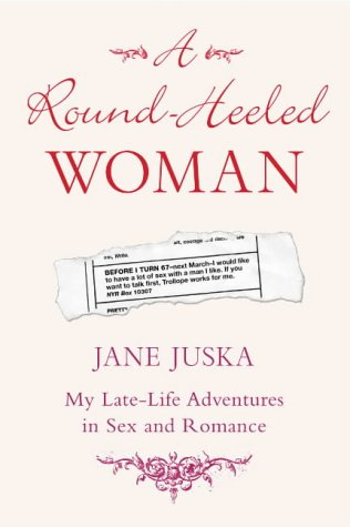 A Round-Heeled Woman: My Late-life Adventures in: Jane Juska