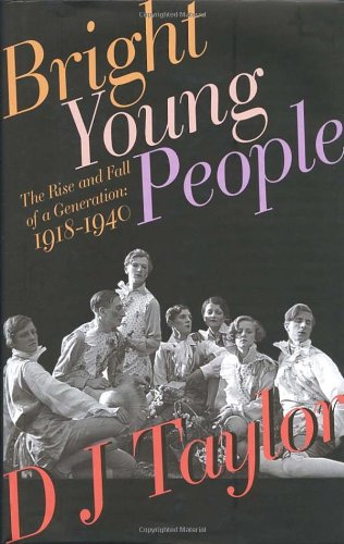 Bright Young People : The Rise and Fall of a Generation 1918-1940: Taylor, D. J.