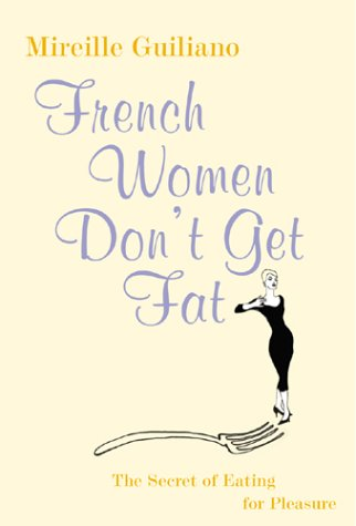 9780701178055: French Women Don't Get Fat: The Secret of Eating for Pleasure