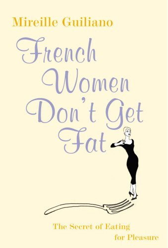 FRENCH WOMEN DON'T GET FAT:THE SECRET OF EATING FOR PLEASURE
