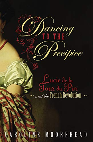 9780701179045: Dancing to the Precipice: Lucy de la Tour du Pin and the French Revolution